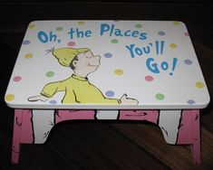 Seuss Oh the places you'll go Pink step stool Hand Painted Chairs, Painted Stools, Funky Painted Furniture, Kids Furniture, Dr Seuss Art, Dr Seuss Nursery, Dr Suess, Childrens Step Stool, Kids Stool