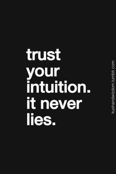 Trust your intuition.
