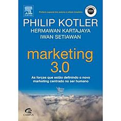 Marketing 3.0: As forças que estão definindo o novo marketing centrado no ser humano - Philip Kotler - Por R$ 29,90