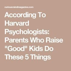 """According To Harvard Psychologists: Parents Who Raise """"Good"""" Kids Do These 5 Things"""