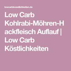Low Carb Kohlrabi-Möhren-Hackfleisch Auflauf   Low Carb Köstlichkeiten