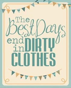 The best days end in dirty clothes #quotes | re-pinned by http://www.wfpblogs.com/category/quotes/