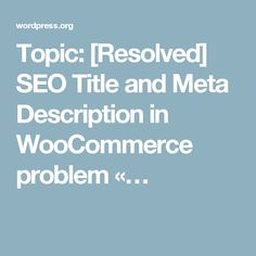 Topic: [Resolved] SEO Title and Meta Description in WooCommerce problem «…