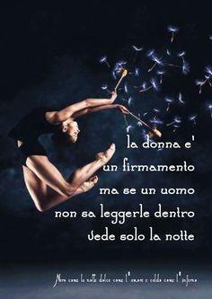 Nero come la notte dolce come l'amore caldo come l'inferno: La donna è un firmamento ma se l'uomo non sa leggerle dentro vede solo la notte. (cit.)