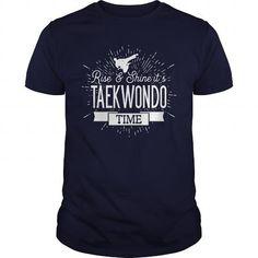 Rise And Shine Its Taekwondo Time T-Shirts & Hoodies