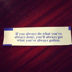Lesson of the day... or fortune cookie ... same thing. This is linked to a blog about being organized. I liked the fortune cookie quote, but could only pin it from the blog.