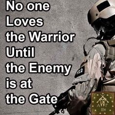 No one loves the warrior until the enemy is at the gate. Military Quotes, Military Humor, Military Life, Military Army, Great Quotes, Inspirational Quotes, Ju Jitsu, Warrior Quotes, American Soldiers
