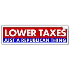 Lower Taxes - Just A Republican Thing Bumper Stickers