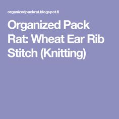Organized Pack Rat: Wheat Ear Rib Stitch (Knitting)
