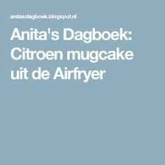 Anita's Dagboek: Citroen mugcake uit de Airfryer