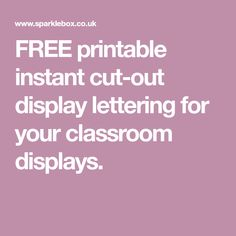 FREE printable instant cut-out display lettering for your classroom displays.