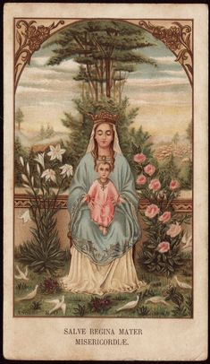 Salve Regina Mater Misericordiæ --- Hail, (holy) Queen, Mother of Mercy