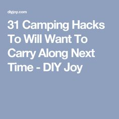 31 Camping Hacks To Will Want To Carry Along Next Time - DIY Joy