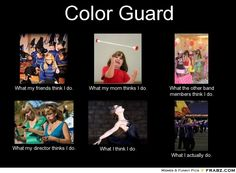 marching band memes | Color Guard... - Meme Generator What i do