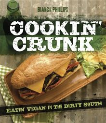 Cookin' Crunk - Eatin' Vegan in the Dirty South by Bianca Phillips. #Kobo #eBook