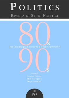"""Copertina del n. 3 (1/2015) di """"Politics. Rivista di Studi Politici"""". Titolo del numero: """"80s & 90s. Per una mappa di concetti, pratiche e pensatori politici"""". #80s #90s #politics #rivista #academicjournal"""