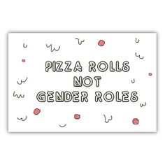 Pizza Rolls Not Gender Roles -- Poster