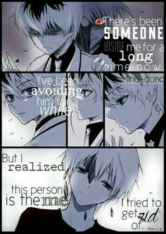 There's been someone inside me for a long time now, I've been avoiding him for a while, but I realized this person is the me I tried to get rid of, sad, text, Kaneki, Haise, ghoul, kakuja, centipede, white hair; Tokyo Ghoul