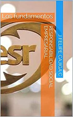 Responsabilidad social empresarial : los fundamentos / J. Felipe Cajiga C. [Amazon KDP], 2018 Socialism