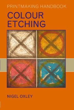Colour Etching (Printmaking Handbooks (A&C Black)): Amazon.co.uk: Nigel Oxley: 9780713668209: Books