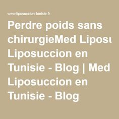 Perdre poids sans chirurgieMed Liposuccion en Tunisie - Blog | Med Liposuccion en Tunisie - Blog
