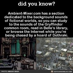 """<a href=""""http://Ambient-Mixer.com"""" rel=""""nofollow"""" target=""""_blank"""">Ambient-Mixer.com</a> has a section dedicated to the background sounds of fictional worlds, so you can study to the sounds of the Gryffindor common room, read in Belle's library, or browse the Internet while you're being chased by a hoard of Dothraki. Source Source 2"""