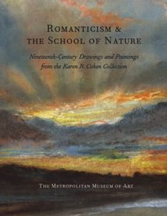Romanticism and the School of Nature: Nineteenth-Century Drawings and Paintings from the Karen B. Cohen Collection | MetPublications | The Metropolitan Museum of Art