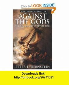 Against the Gods The Remarkable Story of Risk (9780471295631) Peter L. Bernstein , ISBN-10: 0471295639  , ISBN-13: 978-0471295631 ,  , tutorials , pdf , ebook , torrent , downloads , rapidshare , filesonic , hotfile , megaupload , fileserve