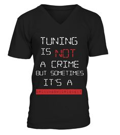Tuning is not a crime   car shirts, classic car t shirts #car #carshirt #carquotes #hoodie #ideas #image #photo #shirt #tshirt #sweatshirt #tee #gift #perfectgift #birthday #Christmas