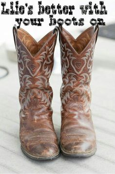 Lifes better with your boots on!