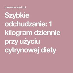 Szybkie odchudzanie: 1 kilogram dziennie przy użyciu cytrynowej diety Healthy Eating Tips, Healthy Drinks, Healthy Recipes, Health Diet, Health Fitness, Herbal Medicine, Herbal Remedies, Natural Oils, Herbalism
