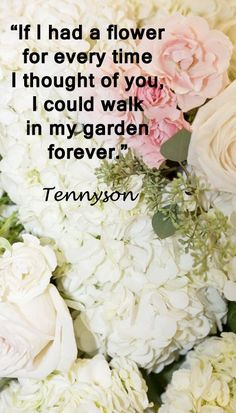 """""""If I had a flower for every time I thought of you, I could walk in my garden forever.""""  Tennyson -- Examine inspiring touchstone quotes for wedding vows at"""