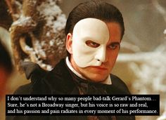 Gerard Butler is the most perfect Phantom ever and no one else would have done justice!!!!