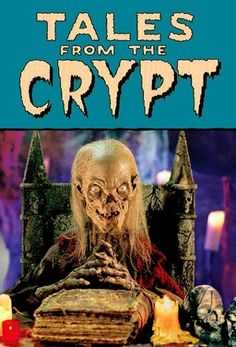 Tales From The Crypt... rember watching this and getting soo stinking scared!!!!!