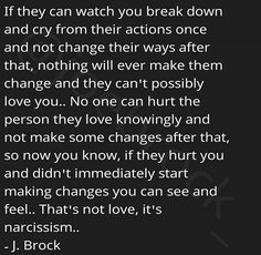 They'll never change..once they find out you won't allow them to continue, they'll go to the next victim and start the cycle all over. They need to for their ego.