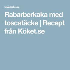 Rabarberkaka med toscatäcke | Recept från Köket.se
