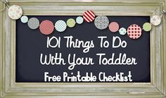 101 Things to Do With Your Toddler Free Printable Checklist from Counting on Me -- Lots of Great Activities for the Kids!