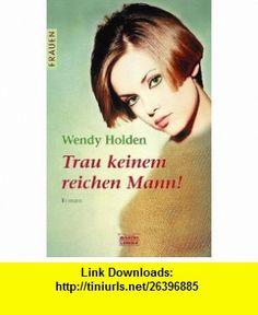 Trau keinem reichen Mann. (9783404162307) Wendy Holden , ISBN-10: 3404162307  , ISBN-13: 978-3404162307 ,  , tutorials , pdf , ebook , torrent , downloads , rapidshare , filesonic , hotfile , megaupload , fileserve