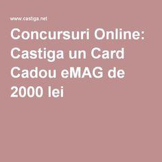 Concursuri Online: Castiga un Card Cadou eMAG de 2000 lei