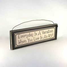Outer Banks Country Store - Everyday is a Vacation When You Live in an RV - Camping Decor Sign, $6.99 (http://www.outerbankscountrystore.com/everyday-is-a-vacation-when-you-live-in-an-rv-camping-decor-sign/)