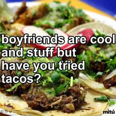 Have you tried tacos?