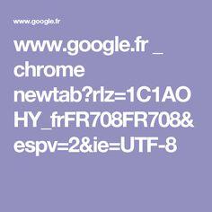 www.google.fr _ chrome newtab?rlz=1C1AOHY_frFR708FR708&espv=2&ie=UTF-8