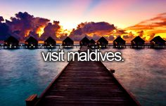 It's a dream to visit the Maldives someday More
