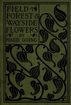 heaveninawildflower:  'Field, Forest and Wayside Flowers' by Maud Going. Illustrated in part with drawings from life by S.G. Porter and photographs by Edwin H. Lincoln. Published 1899 by The Baker and Taylor company archive.org
