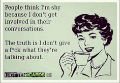I am shy, but this applies at times.