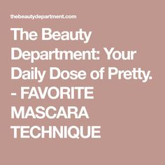 The Beauty Department: Your Daily Dose of Pretty. - FAVORITE MASCARA TECHNIQUE