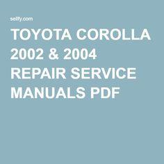 TOYOTA COROLLA 2002 & 2004 REPAIR SERVICE MANUALS PDF