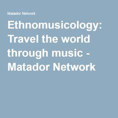 Ethnomusicology: Travel the world through music - Matador Network