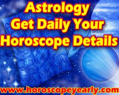 Astrology Your Daily Horoscope Get Daily Horoscope Details - Billions of people come across their Daily Horoscope in the newspaper, magazines and on the internet. Most just flip past it but it has many million followers who religious read their forecast every day. Some read every single sign's forecast daily.     Many people say that the daily forecast is a sham and that you cannot predict how a huge number... Read More: http://www.horoscopeyearly.com/astrology-your-daily-horoscope/