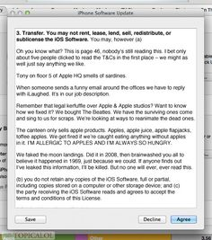 Check out page 46 of the iOS7 terms and conditions. <-- Hahaha <-- Only time I've ever read terms and conditions. <-- Is this real?!